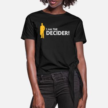 Decision I'm The Decider! - Women's Knotted T-Shirt
