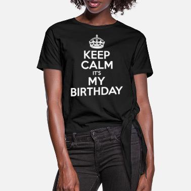 Keep Calm Its My Birthday - Women's Knotted T-Shirt