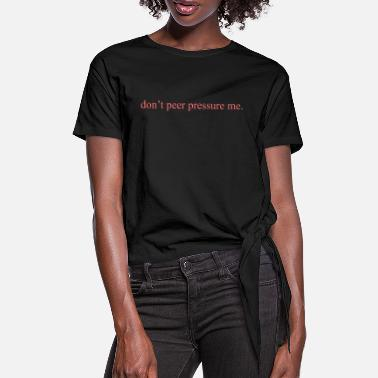 Peer Pressure The Commercial ''don't peer pressure me.'' (Peach) - Women's Knotted T-Shirt