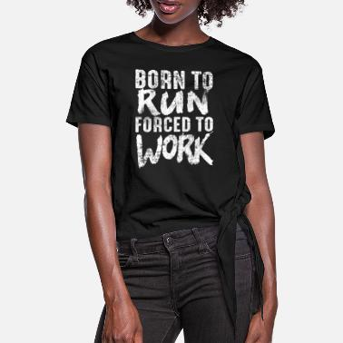 Slogan To run - Women's Knotted T-Shirt