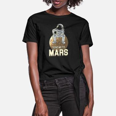Space Planet Galaxy Graphic Send Me To Mars I Love My Planet Space Galaxy - Women's Knotted T-Shirt