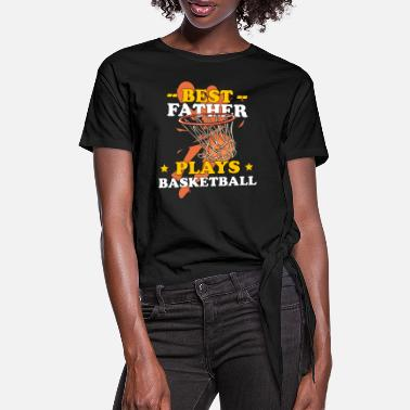 Best Father Plays Basketball Father´s Day Dad - Women's Knotted T-Shirt