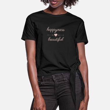 happyness is beautiful - Women's Knotted T-Shirt