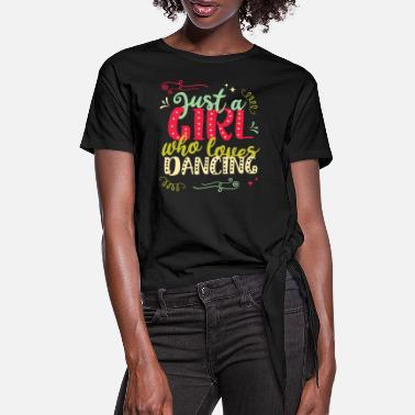 Slogan Just A Girl Who Loves Dancing - Women's Knotted T-Shirt