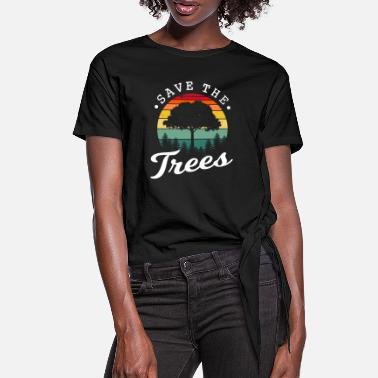Trees Save the trees - Women's Knotted T-Shirt