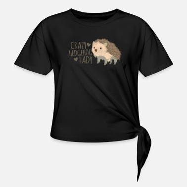 crazy hedgehog lady - Knotted T-Shirt