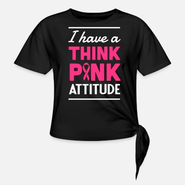 Think Pink I Have a Think Pink Attitude - Knotted T-Shirt