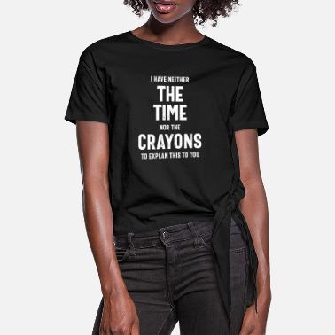 Sarcastic I have neither the time nor the crayons to explain - Women's Knotted T-Shirt