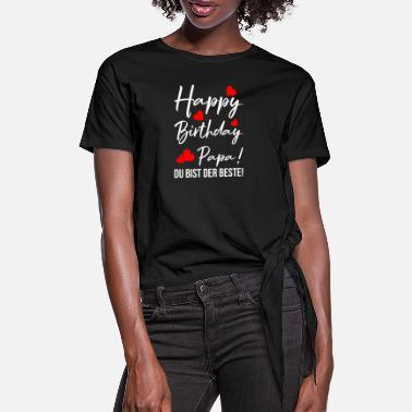 Birthday Happy Birthday Papa! Du bist der beste Vatertag - Frauen Knotenshirt