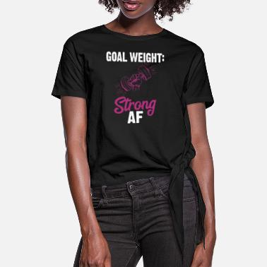 Goal Goal Weight Strong AF - Knotted T-Shirt