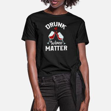 Drunk Drunk Wives Matter - Women's Knotted T-Shirt