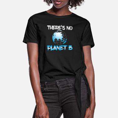 Planet Erde There´s no Planet B - Statement Shirt - Frauen Knotenshirt