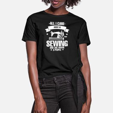 Wolle All I Care About Is Sewing Näherin Scheiderin - Frauen Knotenshirt