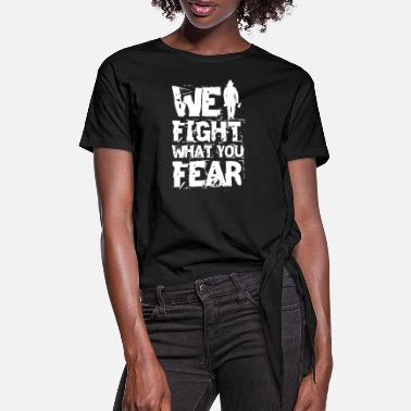 Factory We Fight What You Fear Firefighter Fire Brigade - Women's Knotted T-Shirt