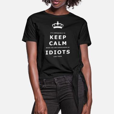 Funny Funny Keep Calm Idiots Design - Women's Knotted T-Shirt
