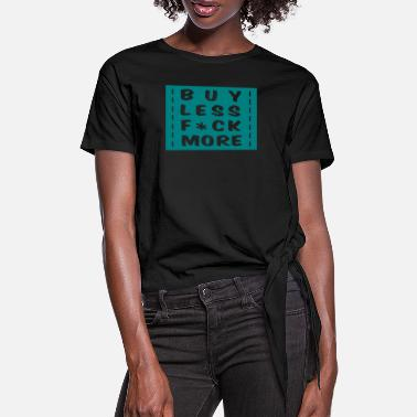 Shopping buy less fuck more 1 - Dame knot-shirt