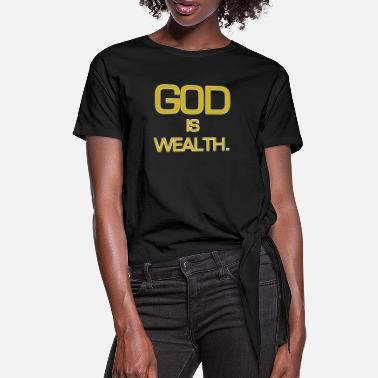 Wealth God is wealth. - Women's Knotted T-Shirt