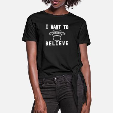 Ufo I Want To Believe Alien UFO Raumschiff - Frauen Knotenshirt