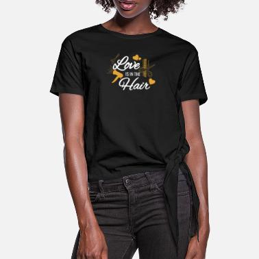 Hair Love is in the hair - Women's Knotted T-Shirt