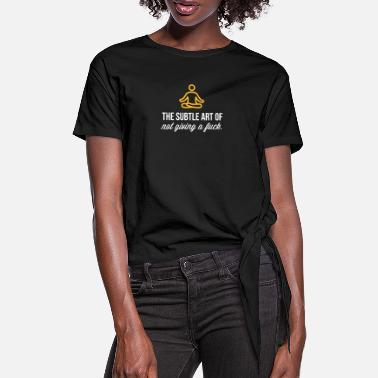 Subtle The Subtle Art Of Not Giving A Fuck! - Women's Knotted T-Shirt