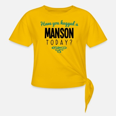 Manson have you hugged a manson name today - Knotted T-Shirt