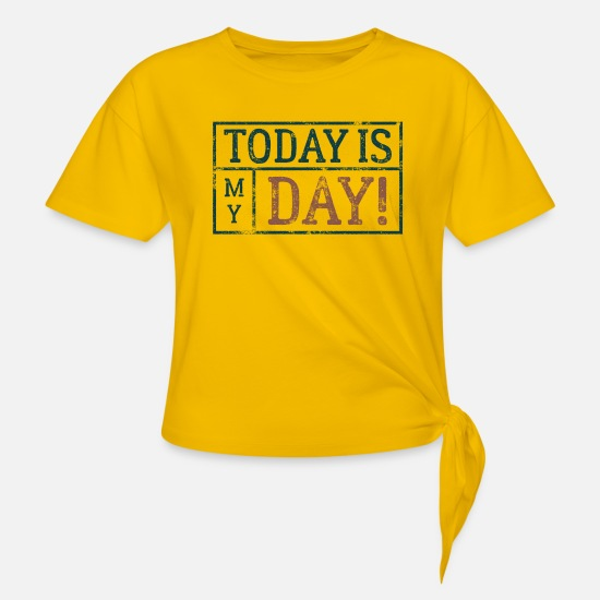 Birthday T-Shirts - TODAY IS MY DAY - Knotted T-Shirt sun yellow