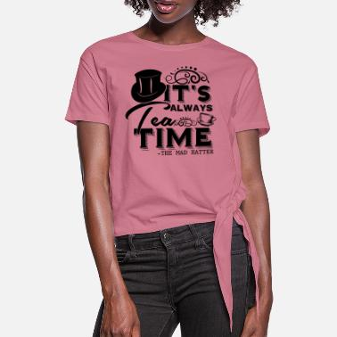 Wonderland Alice in wonderland quote: It's always tea time - Women's Knotted T-Shirt