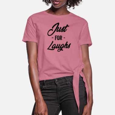 Party Just For Laughs - Women's Knotted T-Shirt