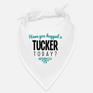 Tucker have you hugged a tucker name today - Bandana