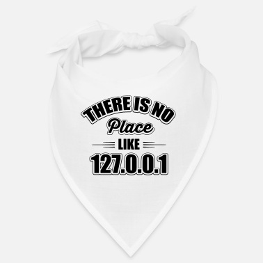 Theres No Place there's no place like 127.0.0.1 - Bandana