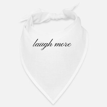 Laughter Laughter laugh more Laughter is a healthy gift idea - Bandana