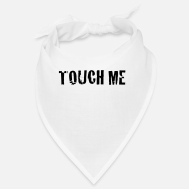 Touch touch me - Bandana