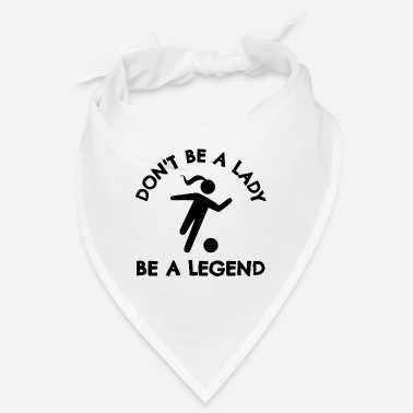 Player Football: Don't be a lady be a legend. - Bandana