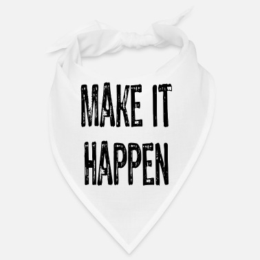Make A Present Make It Happen - Text - Bandana