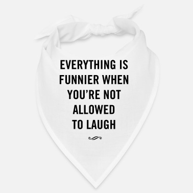 Funnier Everything is funnier when not allowed to laugh - Bandana