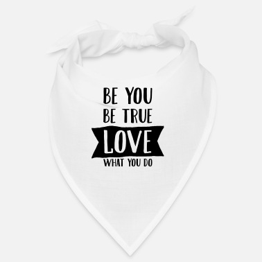 Be You Be You - Be True - Love What You Do - Bandana