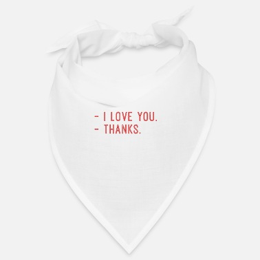 Positiv - I Love You. - Thanks. - Cooler Lustiger Spruch - Bandana