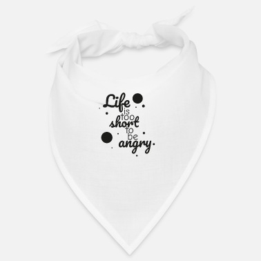 Philosophie Life is too short to be angry black - Bandana