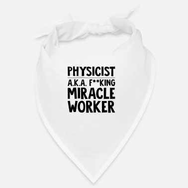 Physicist physicist aka f--king miracle worker funny - Bandana
