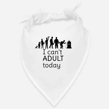 I Can't Adult Today ecolution - Bandana