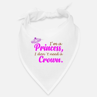 I'm a princess, i don't need a crown. Geschenkidee - Bandana
