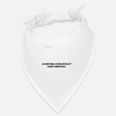 Gedenktag Anarchism is democracy taken seriously. - Bandana