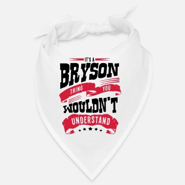 Bryson bryson name thing you wouldnt understand - Bandana