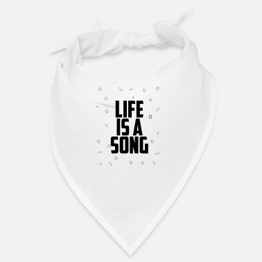 Song Life is a song - Bandana