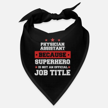 Physician Assistant Occupation Physician Assistant because Superhero is not a job - Bandana