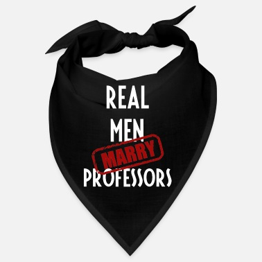 Professor Professors - Real men marry Professors - Bandana