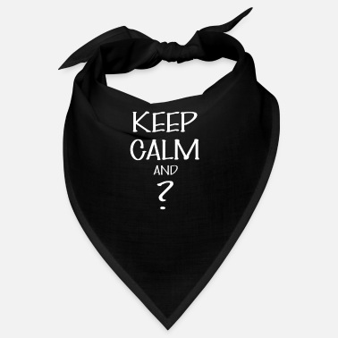 Keep Calm Keep calm - Keep calm And ? - Bandana