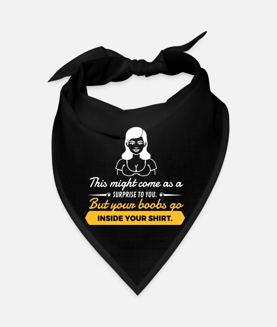 Quote Bandanas - Your Boobs Go Inside Your Shirt! - Bandana black