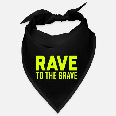 Offensive Rave To The Grave EDM Quote - Bandana