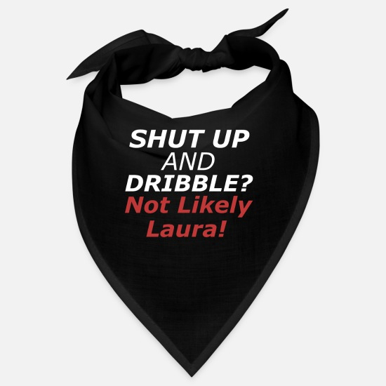Ball Bandanas - Shut Up And Dribble? Not Likely Laura! Funny Media - Bandana black